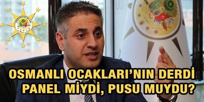 OSMANLI OCAKLARI'NIN DERDİ PANEL MİYDİ, PUSU MUYDU?